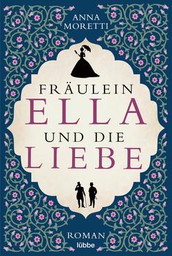 Fräulein Ella und die Liebe von Moretti,  Anna