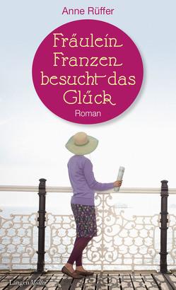 Fräulein Franzen besucht das Glück von Rüffer,  Anne