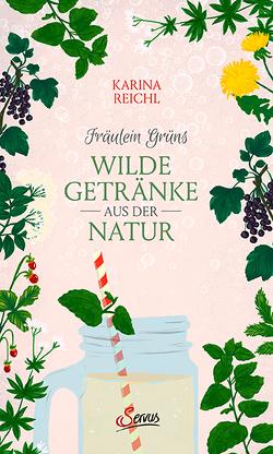 Fräulein Grüns wilde Getränke aus der Natur von Reichl,  Karina