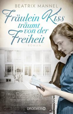 Fräulein Kiss träumt von der Freiheit von Mannel,  Beatrix