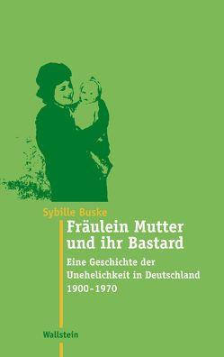 Fräulein Mutter und ihr Bastard von Buske,  Sybille