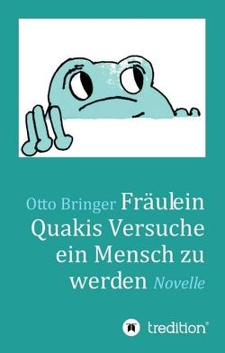 Fräulein Quakis Versuche, ein Mensch zu werden von Bringer,  Otto W.