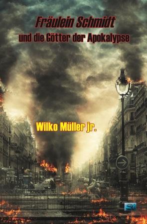 Fräulein Schmidt und die Götter der Apokalypse von Müller jr.,  Wilko