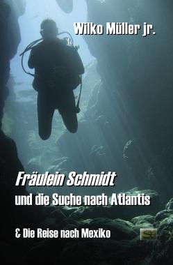 Fräulein Schmidt und die Suche nach Atlantis von Müller jr.,  Wilko