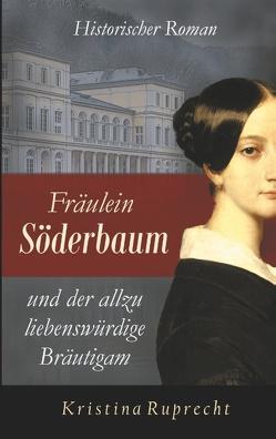 Fräulein Söderbaum und der allzu liebenswürdige Bräutigam von Ruprecht,  Kristina