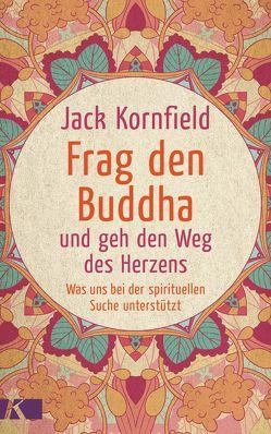 Frag den Buddha – und geh den Weg des Herzens von Kornfield,  Jack