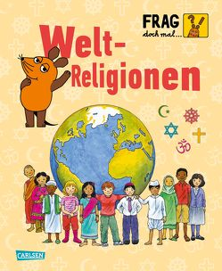Frag doch mal … die Maus: Weltreligionen von Rosenstock,  Roland, Suetens,  Clara