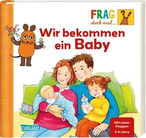 Frag doch mal … die Maus!: Wir bekommen ein Baby von Gruber,  Denitza, Klose,  Petra