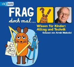 Frag doch mal … die Maus! Wissen für Kinder: Alltag und Technik von Flessner,  Bernd, Maiwald,  Armin