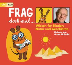 Frag doch mal … die Maus! Wissen für Kinder: Natur und Geschichte von Flessner,  Bernd, Maiwald,  Armin, Spanjardt,  Eva