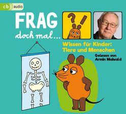 Frag doch mal … die Maus! Wissen für Kinder: Tiere und Menschen von Flessner,  Bernd, Maiwald,  Armin
