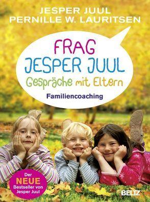 Frag Jesper Juul – Gespräche mit Eltern von Andersen,  Christian, Juul,  Jesper, Lauritsen,  Pernille W.