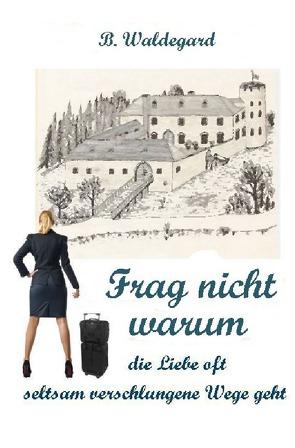 FRAG NICHT WARUM von Waldegard,  B.