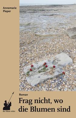 Frag nicht, wo die Blumen sind von Pieper,  Annemarie