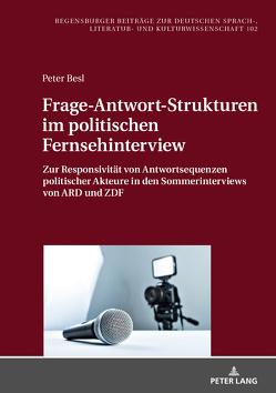 Frage-Antwort-Strukturen im politischen Fernsehinterview von Besl,  Peter