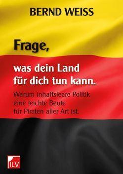 Frage, was dein Land für dich tun kann von Weiß,  Bernd