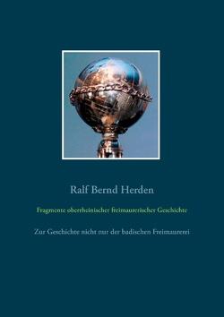 Fragmente oberrheinischer freimaurerischer Geschichte von Herden,  Ralf Bernd