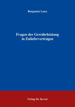 Fragen der Gewährleistung in Zulieferverträgen von Laux,  Benjamin