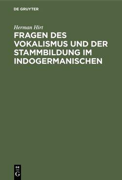 Fragen des Vokalismus und der Stammbildung im Indogermanischen von Hirt,  Herman