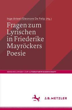 Fragen zum Lyrischen in Friederike Mayröckers Poesie von Arteel,  Inge, De Felip,  Eleonore