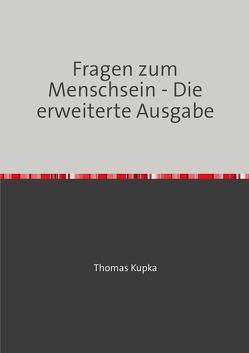 Fragen zum Menschsein – Die erweiterte Ausgabe von Kupka,  Thomas