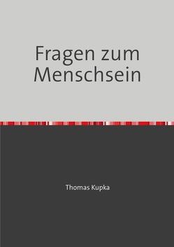 Fragen zum Menschsein von Kupka,  Thomas