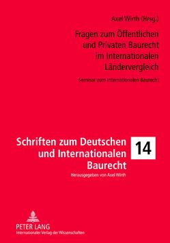 Fragen zum Öffentlichen und Privaten Baurecht im Internationalen Ländervergleich von Wirth,  Axel