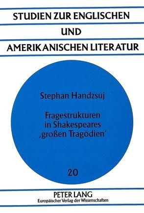 Fragestrukturen in Shakespeares 'großen Tragödien' von Handzsuj,  Stephan