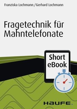 Fragetechnik für Mahntelefonate von Lochmann,  Franziska, Lochmann,  Gerhard