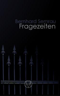 Fragezeiten von Semrau,  Bernhard