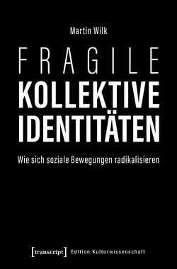 Fragile kollektive Identitäten von Wilk,  Martin