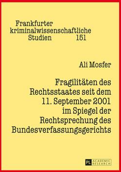 Fragilitäten des Rechtsstaates seit dem 11. September 2001 im Spiegel der Rechtsprechung des Bundesverfassungsgerichts von Mosfer,  Ali