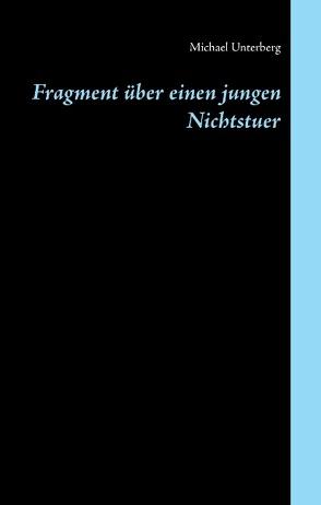 Fragment über einen jungen Nichtstuer von Unterberg,  Michael