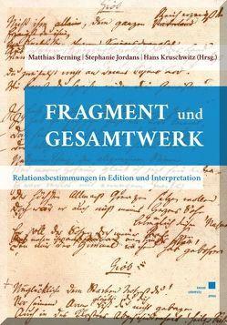 Fragment und Gesamtwerk – Relationsbestimmungen in Edition und Interpretation von Berning,  Matthias, Jordans,  Stephanie, Kruschwitz,  Hans