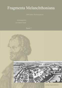 Fragmenta Melanchthoniana, 500 Jahre Reformation von Frank,  Günter