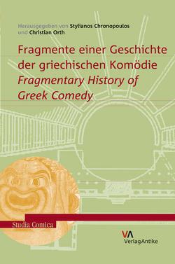 Fragmente einer Geschichte der griechischen Komödie. Fragmentary History of Greek Comedy von Chronopoulos,  Stylianos, Orth,  Christian