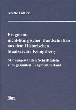 Fragmente nicht-liturgischer Handschriften im Historischen Staatsarchiv Königsberg von Löffler,  Anette