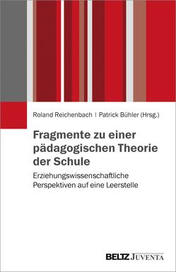 Fragmente zu einer pädagogischen Theorie der Schule von Bühler,  Patrick, Reichenbach,  Roland