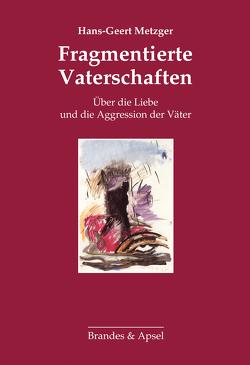 Fragmentierte Vaterschaften von Metzger,  Hans-Geert
