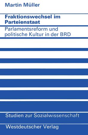 Fraktionswechsel im Parteienstaat von Müller,  Martin