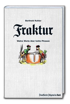 Fraktur: Wahre Worte über hohle Phrasen von Kohler,  Berthold