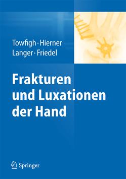 Frakturen und Luxationen der Hand von Friedel,  Reinhard, Hierner,  Robert, Langer,  Martin, Towfigh,  Hossein