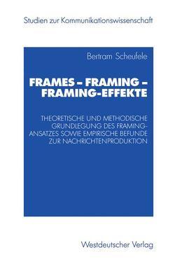 Frames — Framing — Framing-Effekte von Scheufele,  Bertram
