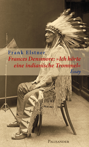"""Frances Densmore: """"Ich hörte eine indianische Trommel"""" von Elstner,  Frank"""