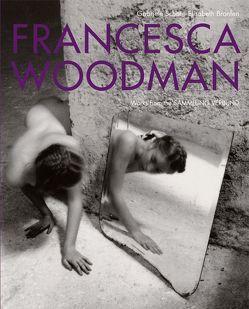 Francesca Woodman. Werke der Sammlung Verbund von Bronfen,  Elisabeth, Schor,  Gabriele