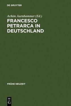 Francesco Petrarca in Deutschland von Aurnhammer,  Achim
