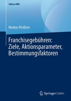 Franchisegebühren: Ziele, Aktionsparameter, Bestimmungsfaktoren von Preissner,  Markus