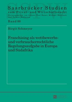 Franchising als wettbewerbs- und verbraucherrechtliche Regelungsaufgabe in Europa und Südafrika von Schmeyer,  Birgit