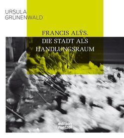 Francis Alÿs von Grünenwald,  Ursula