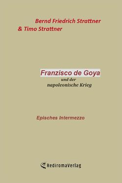 Francisco de Goya von Strattner,  Bernd Friedrich, Strattner,  Timo